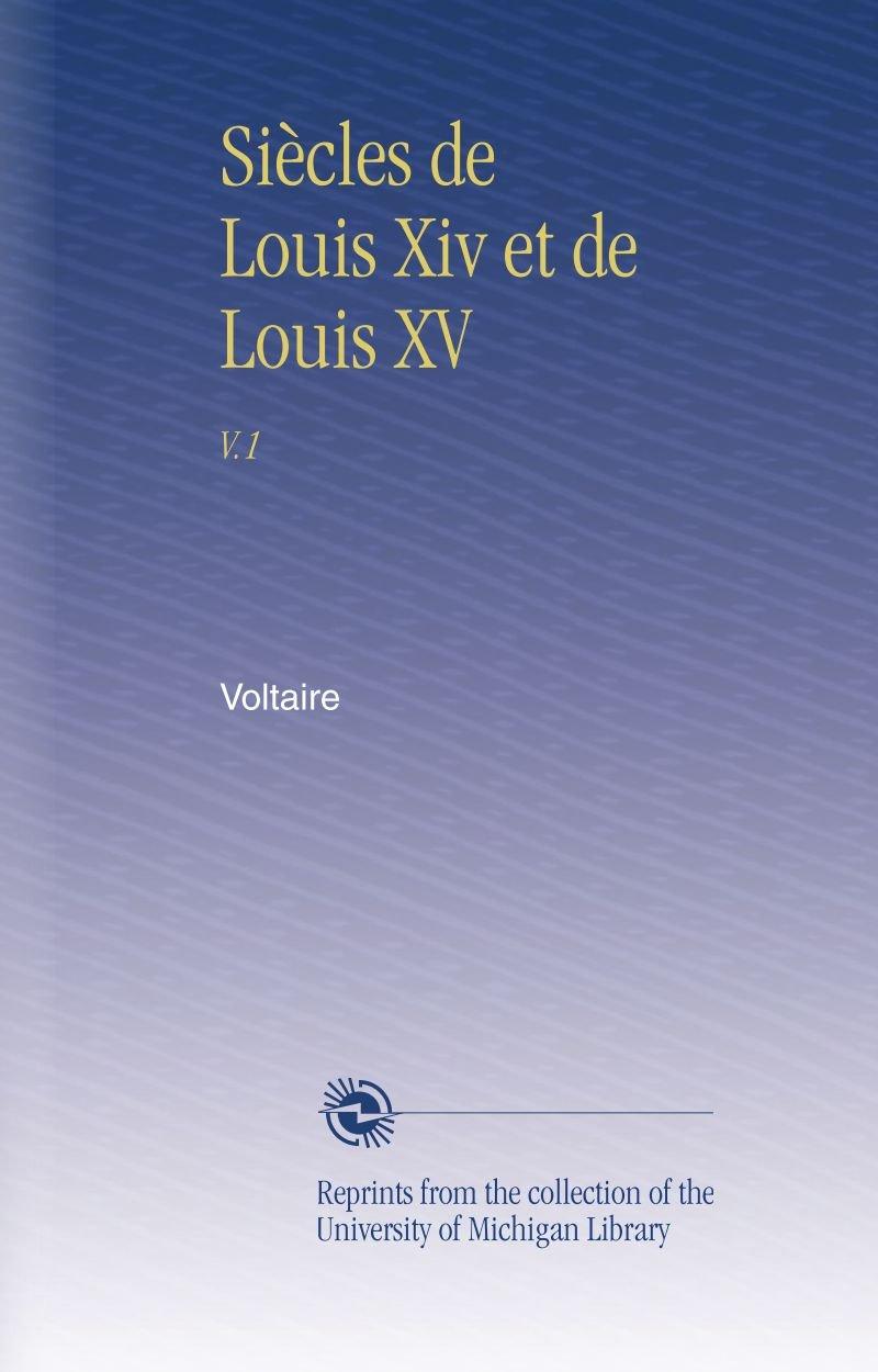 Siècles de Louis Xiv et de Louis XV: V.1 (French Edition) PDF
