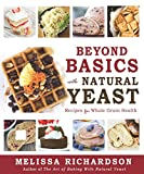 baking basics and beyond - Beyond Basics with Natural Yeast: Recipes for Whole Grain Health