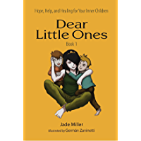 Dear Little Ones (Book 1): Hope, Help, and Healing for Your Inner Children