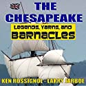 The Chesapeake: Legends, Yarns, and Barnacles Audiobook by Ken Rossignol, Larry Jarboe Narrated by Ward Paxton