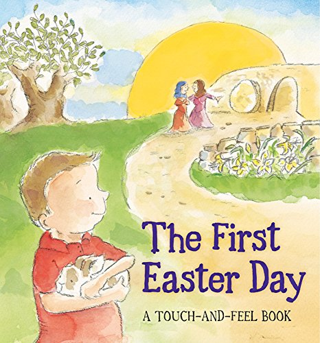 The First Easter Day (A Touch-and-Feel Book)