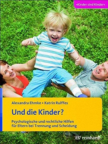 Und die Kinder?: Psychologische und rechtliche Hilfen für Eltern bei Trennung und Scheidung (Kinder sind Kinder, Band 37)