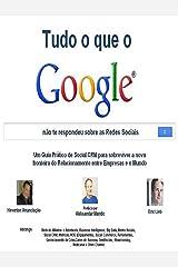 Tudo o que o Google® não te respondeu sobre as Redes Sociais: Um Guia Prático de Social CRM para sobreviver a nova fronteira do Relacionamento entre Empresas e o Mundo (Portuguese Edition) eBook Kindle