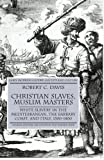 Christian Slaves, Muslim Masters: White Slavery in the Mediterranean, The Barbary Coast, and Italy, 1500-1800 (Early Modern History Society and Culture)