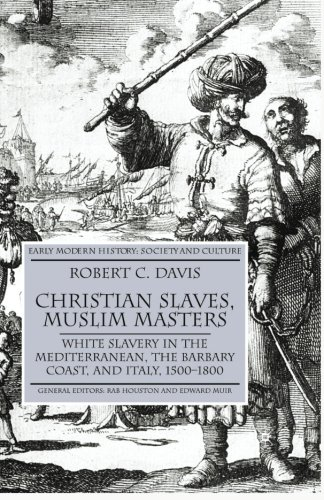 Christian Slaves, Muslim Masters: White Slavery in the Mediterranean, The Barbary Coast, and Italy, 1500-1800 (Early Modern History: Society and Culture)