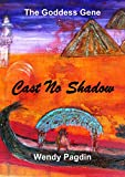 Cast No Shadow: The Journal of Isis, High Priestess of Cleopatra VII (The Goddess Gene)