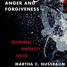 Anger and Forgiveness: Resentment, Generosity, Justice Audiobook by Martha C. Nussbaum Narrated by Karen White