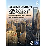 Globalization and Capitalist Geopolitics: Sovereignty and state power in a multipolar world (Rethinking Globalizations Book 6