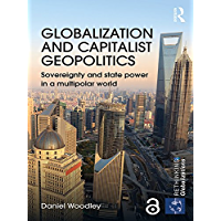 Globalization and Capitalist Geopolitics (Open Access): Sovereignty and state power in a multipolar world (Rethinking Globalizations Book 60)