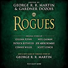 Rogues Audiobook by George R. R. Martin (editor), Gardner Dozois (editor), Gillian Flynn (contributor), Neil Gaiman (contributor) Narrated by George R. R. Martin, Gwendoline Christie, Julia Whelan, Roy Dotrice, Phil Gigante, Ron Donachie, W. Morgan Sheppard, Janis Ian, Gwendoline Christie
