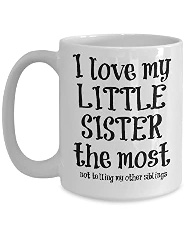 Amazoncom Little Sister Mug I Love My Little Sister The Most Not