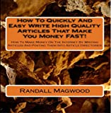 How To Quickly And Easy Write High Quality Articles That Make You Money FAST! How To Make Money On The Internet By Writing Articles And Posting Them Into Article Directories - AUDIOBOOK