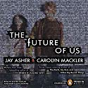 The Future of Us Audiobook by Jay Asher, Carolyn Mackler Narrated by Steven Kaplan, Mary Ellen Cravens