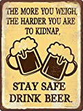 beer bar signs - The More You Weigh, the Harder You are to Kidnap. Stay Safe Drink Beer ~ Funny Beer Signs ~ 9