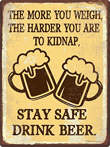Funny Beer Signs ~ The More You Weigh, the Harder You are to Kidnap. Stay Safe Drink Beer ~ 9