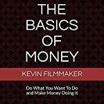 The Basics of Money: Do What You Want to Do and Make Money Doing It | Kevin Filmmaker