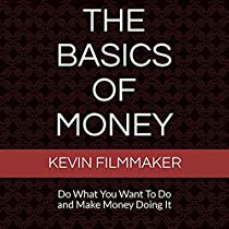 THE BASICS OF MONEY: DO WHAT YOU WANT TO DO AND MAKE MONEY DOING IT