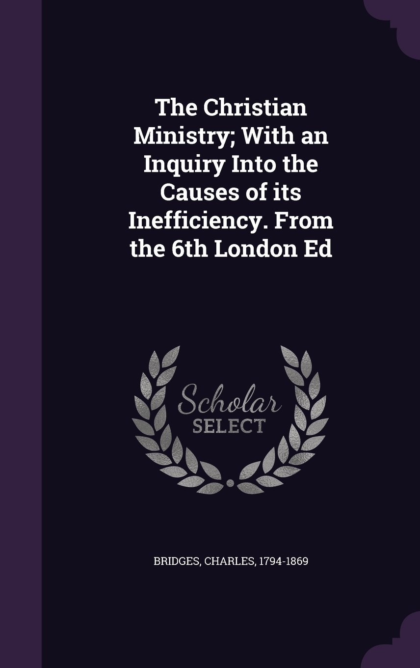 The Christian Ministry; With an Inquiry Into the Causes of Its Inefficiency. from the 6th London Ed pdf epub