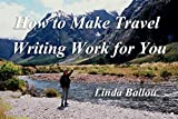How to Make Travel Writing Work for You