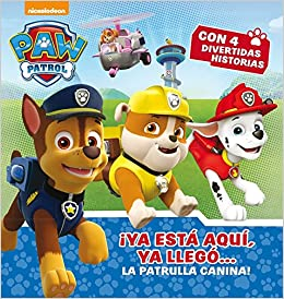 Paw Patrol. ¡Ya está aquí, ya llegó-- la Patrulla Canina ...