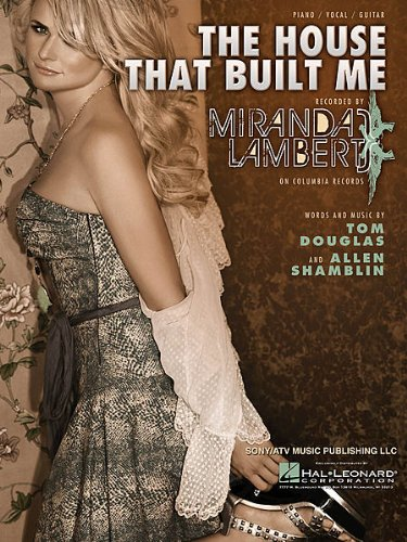 MIRANDA LAMBERT House That Built Me Piano-Vocal Lyrics-Guitar Chords ...