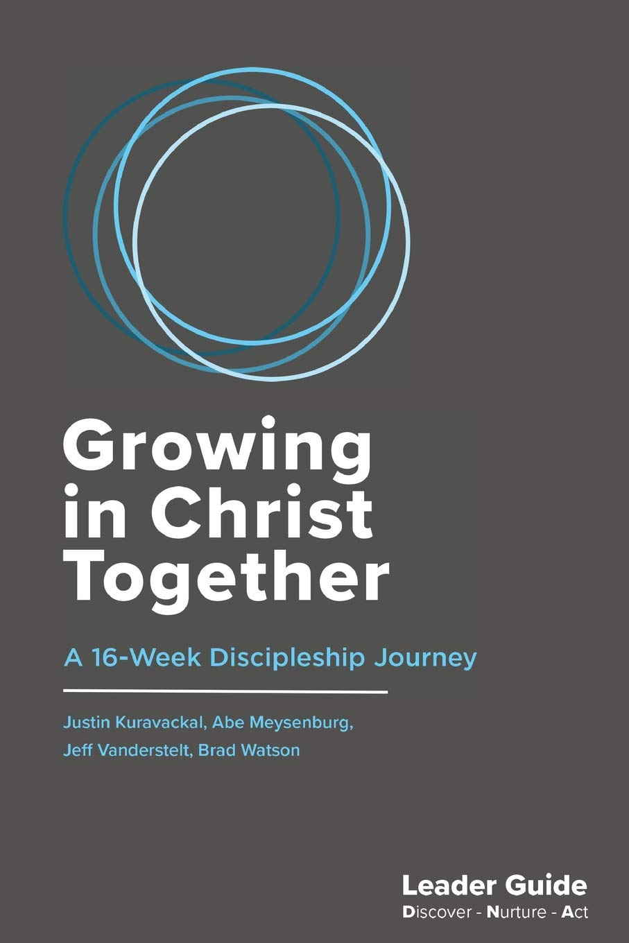 Growing In Christ Together, Leader Guide: A 16-Week Discipleship Journey:  Jeff Vanderstelt, Justin Kuravackal, Abe Meysenburg, Brad Watson:  9780996849388: ...
