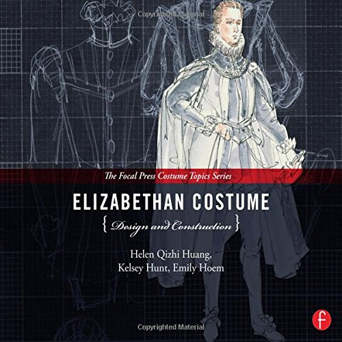 Elizabethan Costume Design and Construction (The Focal Press Costume Topics Series) -