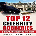 Celebrity Robberies: Top 12 Celebrity Robberies and Break-ins Robbing the Rich   James Carmichael