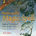 Breaking the Magic Spell: Radical Theories of Folk and Fairy Tales Audiobook by Jack Zipes Narrated by Stuart Appleton