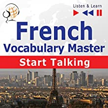French - Start Talking: Vocabulary Master - 30 Topics at Elementary Level: A1-A2 (Listen & Learn) Audiobook by Dorota Guzik Narrated by Nicolas Rougier, Gilles Quentel,  Maybe Theatre Company
