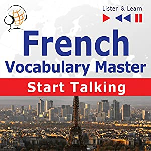 French - Start Talking: Vocabulary Master - 30 Topics at Elementary Level: A1-A2 (Listen & Learn) Audiobook