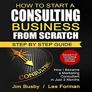 How to Start a Consulting Business from Scratch: Step by Step Guide Audiobook