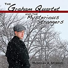 The Graham Quartet and the Mysterious Strangers Audiobook by Rebekah A. Morris Narrated by Tim Lundeen
