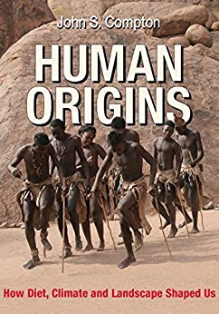 Human Origins: How Diet, Climate and Landscape Shaped Us by [Compton, John]