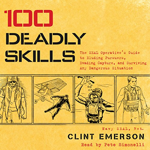 100 Deadly Skills: The SEAL Operative's Guide to Eluding Pursuers, Evading Capture, and Surviving Any Dangerous Situation by Simon & Schuster Audio