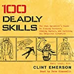 100 Deadly Skills: The SEAL Operative's Guide to Eluding Pursuers, Evading Capture, and Surviving Any Dangerous Situation | Clint Emerson