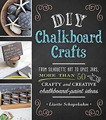 Diy Chalkboard Crafts From Silhouette Art To Spice Jars More Than 50 Crafty And Creative Chalkboard Paint Ideas Kindle Edition By Schapekahm Lizette Crafts Hobbies Home Kindle Ebooks Amazon Com