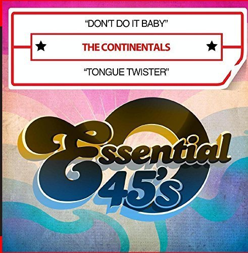 Don't Do It Baby / Tongue Twister (Digital 45) by The Continentals (2015-12-03)