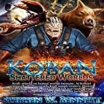 Shattered Worlds: Koban, Volume 4 | Stephen W Bennett