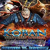Shattered Worlds: Koban, Book 4 | Stephen W Bennett