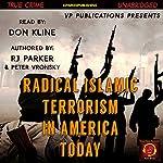 Radical Islamic Terrorism in America Today | RJ Parker,Peter Vronsky
