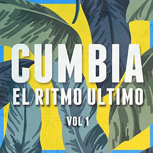 Cumbia: El Ritmo Ultimo, Vol. 1