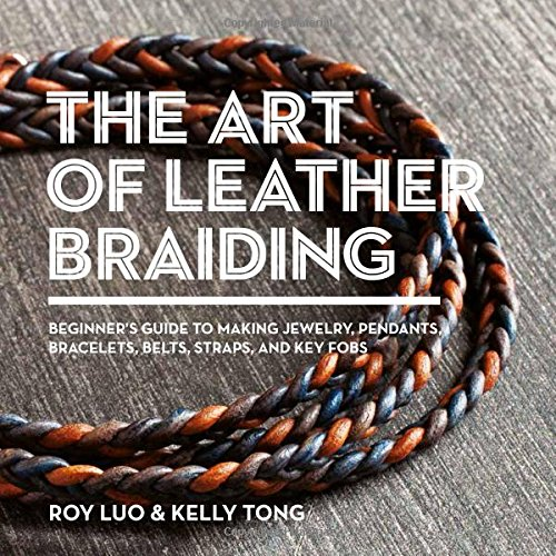 The art of leather braiding beginners guide to making jewelry the art of leather braiding beginners guide to making jewelry pendants bracelets belts straps and key fobs roy luo kelly tong 9781438011189 fandeluxe Choice Image