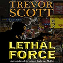 Lethal Force: A Jake Adams International Espionage Thriller Audiobook by Trevor Scott Narrated by Bronson Pinchot