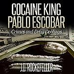 Cocaine King Pablo Escobar: Crimes and Drug Dealings | J.D. Rockefeller
