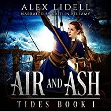 Air and Ash: TIDES, Book 1 Audiobook by Alex Lidell Narrated by Kaitlin Bellamy