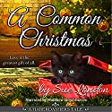 A Common Christmas: Haberdashers Tales, Volume 1 Audiobook by Sue London Narrated by Matthew Lloyd Davies