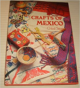crafts of mexico crafts of the world chloe sayer 9780385131186
