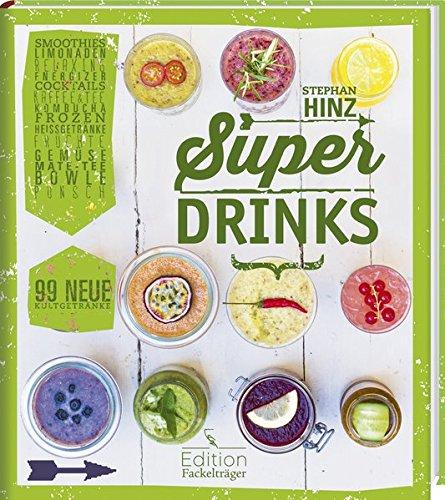 Superdrinks - 99 neue Kultgetränke