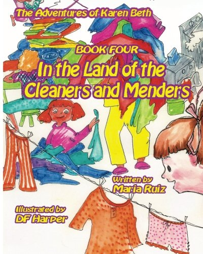 The Adventures of karen beth book four in the land of the cleaners and menders (Karen beth in the Land of You Lost it an We Found it) (Volume 4) PDF